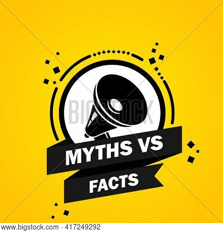 Megaphone With Myths Vs Facts Speech Bubble Banner. Loudspeaker. Label For Business, Marketing And A