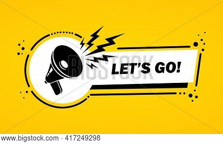 Megaphone With Let Is Go Speech Bubble Banner. Loudspeaker. Label For Business, Marketing And Advert