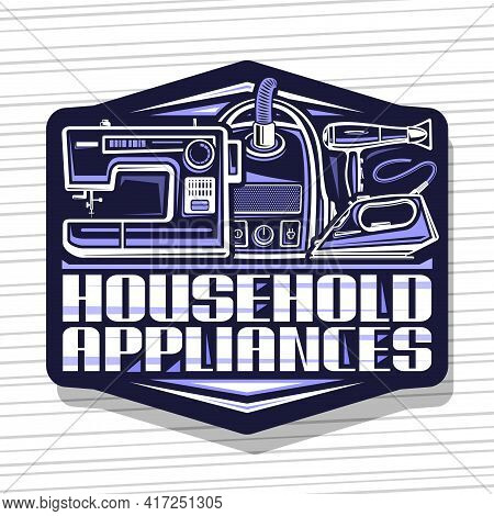 Vector Logo For Household Appliances, Black Decorative Sign Board With Illustration Of Modern Variet