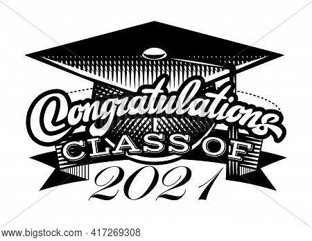 Graduation Vector For Class Of 2021. Congrats Grad Congratulations Graduate.