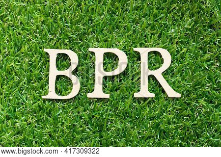Alphabet Letter In Word Bpr (abbreviation Of Business Process Reengineering Or Batch Processing Reco