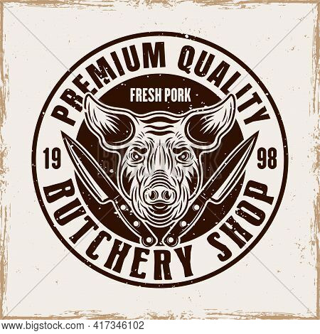 Butchery Shop Vector Round Emblem, Badge, Label Or Logo With Pig Head In Vintage Style On Background