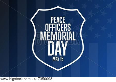 Peace Officers Memorial Day. May 15. Holiday Concept. Template For Background, Banner, Card, Poster