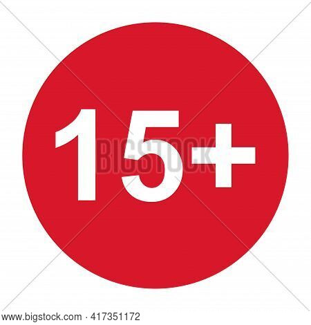 15 Restriction Flat Sign Isolated In Red Circle. Age Limit Symbol. No Under Fifteen Years Warning Il