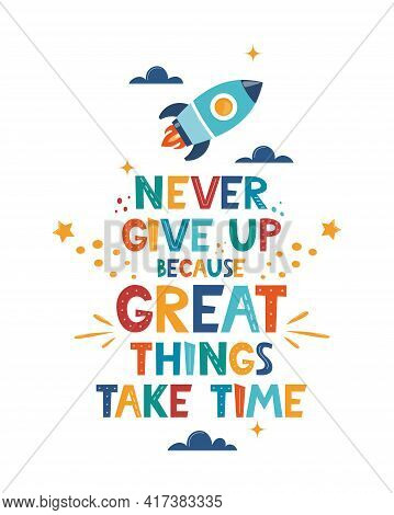 Cute Cartoon Print With Rocket And Lettering Never Give Up Great Things Take Time. Cute Design For C