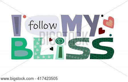 I Follow  My Bliss Affirmation Quote, Vector Art Colourful Letters. Confidence Building Words, Phras