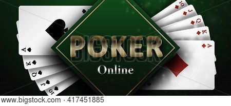Poker Online On A Dark Green Background And Royal Flush Of The Suit Of Diamonds And Spades. Backgrou