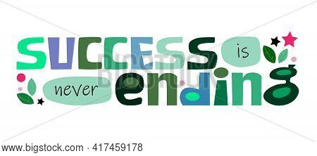 Success Is Never Ending Affirmation Motivating Phrase. Colourful Letters. Confidence Building Words,