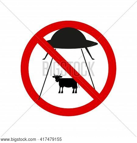 No Alien Cow Abduction. Prohibition Sign. Forbidden Round Sign. Vector Illustration Isolated On Whit