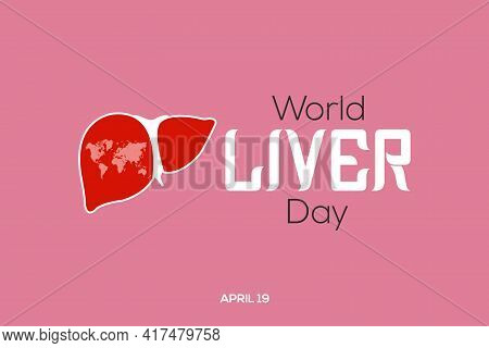World Liver Day Is Observed Each Year On April 19th Across The Globe. Aims To Raise Global Awareness