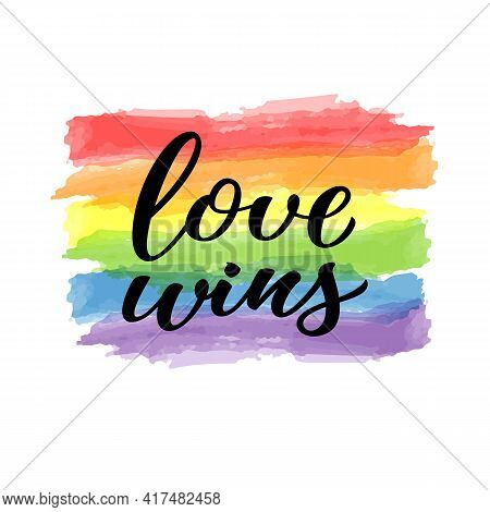 Love Wins Hand Drawn Lettering Quote. Homosexuality Slogan On Watercolor Rainbow Background. Lgbt Ri