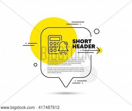 Calculator Alarm Line Icon. Speech Bubble Vector Concept. Accounting Sign. Calculate Finance Symbol.