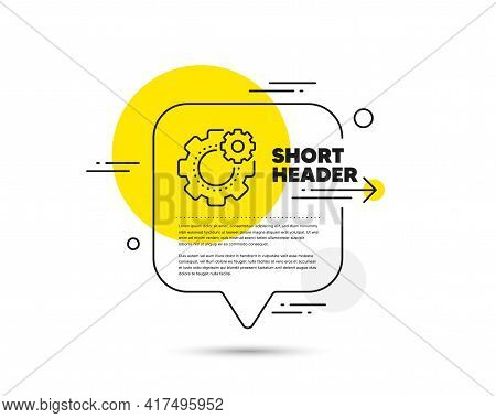 Cogwheel Line Icon. Speech Bubble Vector Concept. Engineering Tool Sign. Cog Gear Symbol. Cogwheel L