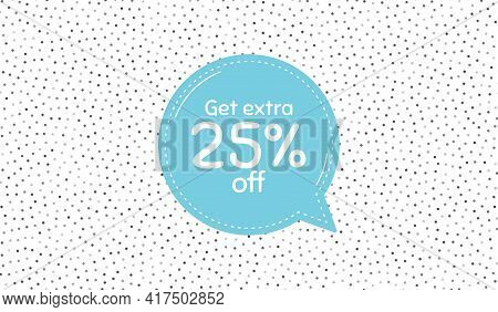 Get Extra 25 Percent Off Sale. Blue Speech Bubble On Polka Dot Pattern. Discount Offer Price Sign. S