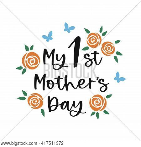 My First Mother's Day. Mothers Day Lettering With Blooming Roses And Butterflies. Mother's Day Greet