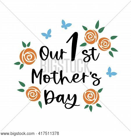 Our First Mother's Day. Mothers Day Lettering With Orange Roses Bouquet And Butterflies. Mother's Da
