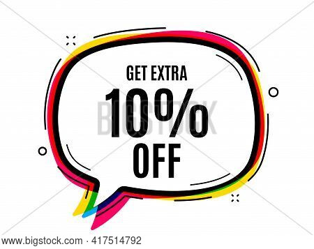 Get Extra 10 Percent Off Sale. Speech Bubble Vector Banner. Discount Offer Price Sign. Special Offer