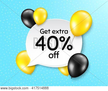 Get Extra 40 Percent Off Sale. Balloon Party Banner With Speech Bubble. Discount Offer Price Sign. S
