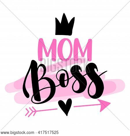 Mom Boss - Feminism Slogan With Hand Drawn Lettering. Print For Poster, Card. Stylish Girl Text With