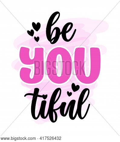 Be You Tiful (beautiful) - Modern Lettering Quote Design For Greeting Cards, Holiday Invitations, Ph