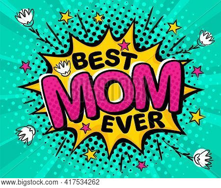 Best Mom Ever. Comic Banner In Pop Art Style. Bright Yellow Explosion On A Turquoise Ray Background.