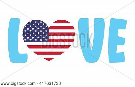 Love Usa - Usa Flag In Heart Shape, Independence Day Usa With Motivational Text. Good For T-shirts,