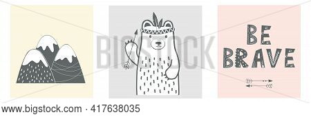 Kids Nursery Poster Set In Scandinavian Style With A Bear, Mountains And Lettering. Be Brave Little