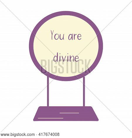 Stylish Tabletop Mirror Oval Form Reflects The Phrase Youare Divine. Colorful Flat Vector Isolated I