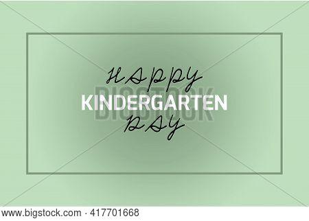 Happy Kindergarten Day Vector Background Design. Childhood Education Day Celebration. National