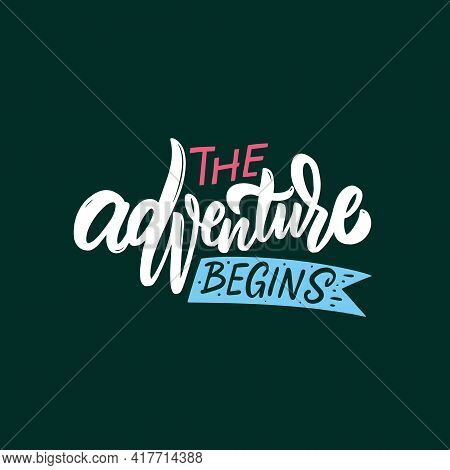 The Adventure Begins. Hand Drawn Colorful Calligraphy Phrase. Motivation Lettering Text.