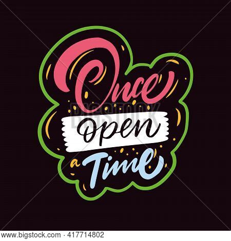 Once Open A Time. Hand Drawn Calligraphy Phrase. Motivation Text.