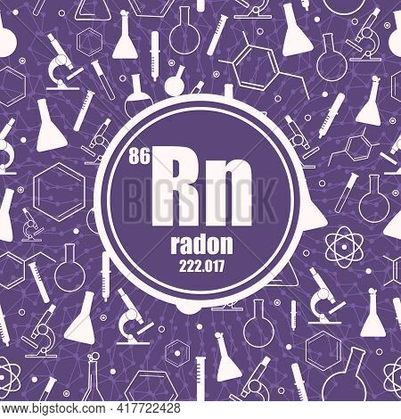 Radon Chemical Element. Concept Of Periodic Table.