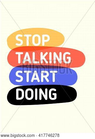 Stop Talking Start Doing Motivational Poster Quote, Courage Message For Wall, Social Media