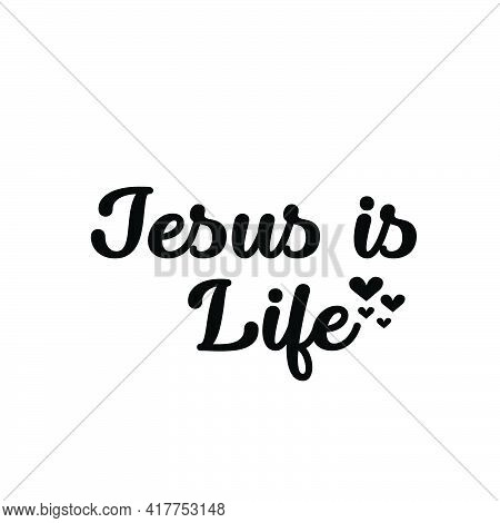 Jesus Is Life, Bible Verse For Print Or Use As Poster, Card, Flyer Or T Shirt