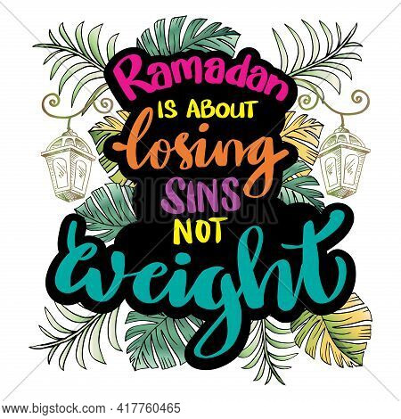 Ramadan Is About Losing Sins Not Weight. Ramadan Quote.