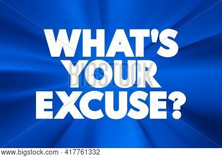 What's Your Excuse Question Text Quote, Concept Background