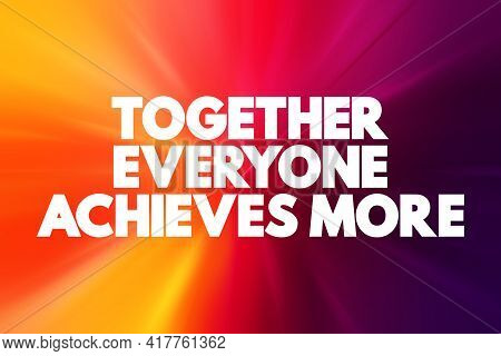 Together Everyone Achieves More Text Quote, Concept Background