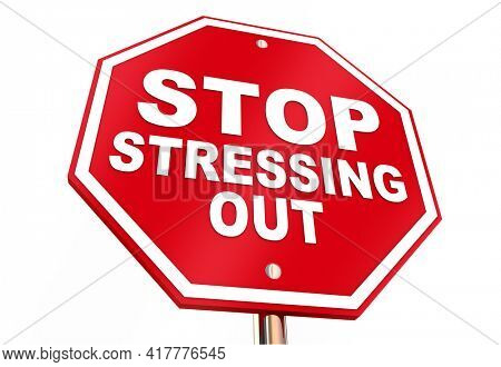 Stop Stressing Out Be Calm Anxiety Stressed Sign 3d Illustration
