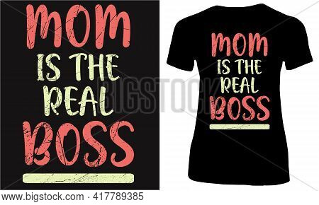 Mom Is The Real Boss. Mother And Boss.