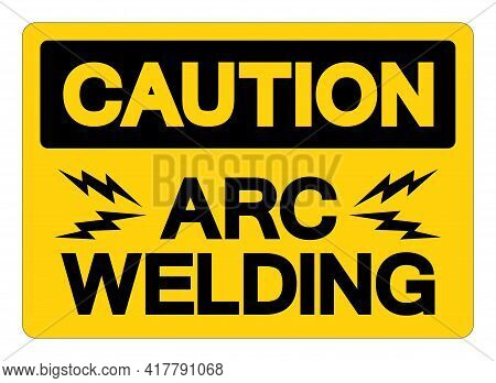 Caution Arc Welding Symbol Sign, Vector Illustration, Isolated On White Background Label .eps10