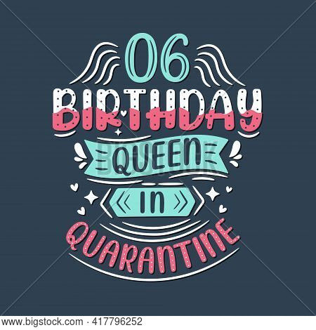 It's My 6 Quarantine Birthday. 6 Years Birthday Celebration In Quarantine.