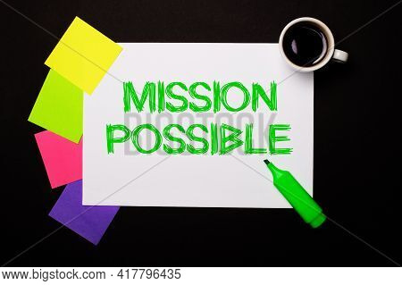 A Sheet Of Paper With The Words Mission Possible, A Cup Of Coffee, Bright Multi-colored Stickers For