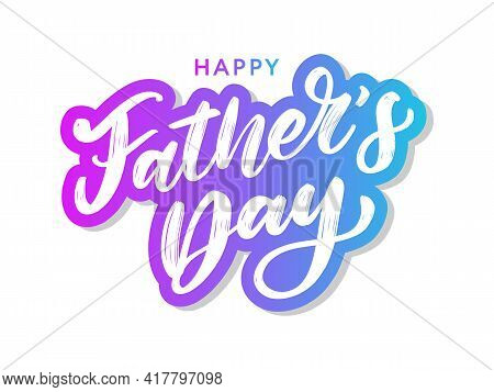 Happy Fathers Day. Lettering. Holiday Calligraphy Text