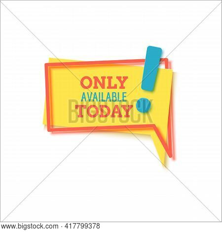 Only Available Today Banner In Paper Cut Style. Layout Yellow Label With Red Frame And Blue Exclamat