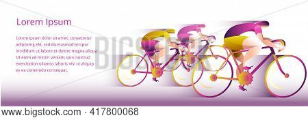 Competitions On Bicycles. Men On Road Bikes. Vector Illustration In Bright Colors. Template Banner.