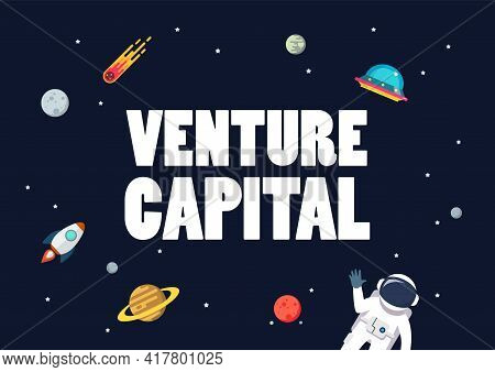 Venture Capital With Space Background. Star And Planets On Galaxy Background. Flat Style Vector Illu