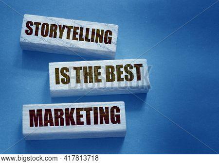 Storytelling Is The Best Marketing Words On Wooden Blocks. The Motivational Marketing Pr Advertising