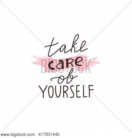 Take Care Of Yourself Positive Lettering Phrase. Self Care, Self Acceptance, Love Yourself Concept.