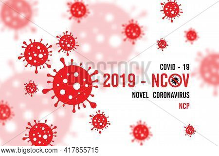 Novel Coronavirus (2019-ncov). Virus Covid 19-ncp. Coronavirus Ncov Denoted Is Single-stranded Rna V