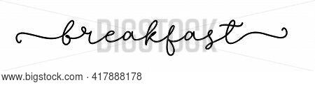 Breakfast. Handwritten Inscription Of The Typographic Text Breakfast. Vector Cursive Script Breakfas